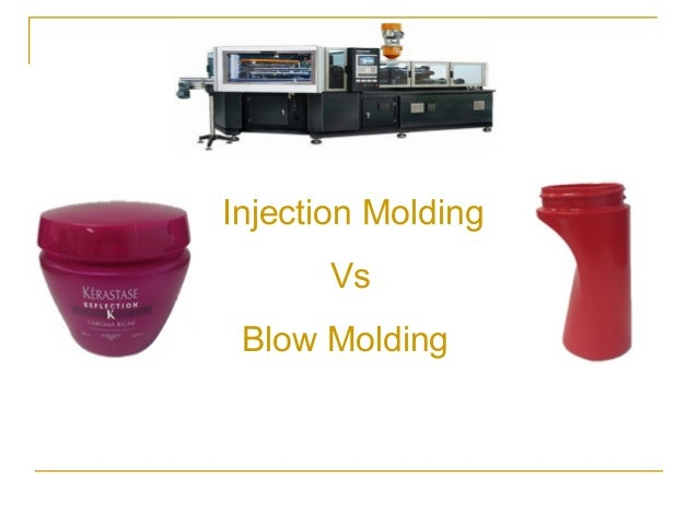 Injection Molding Vs Blow Molding
