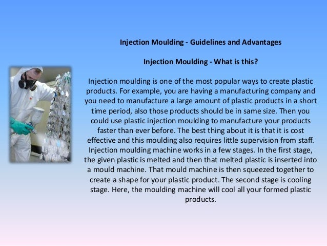 Injection Moulding - Guidelines and Advantages                  Injection Moulding - What is this?  Injection moulding is ...