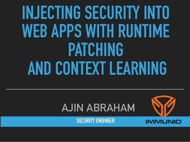 SECURITY ENGINEER AJIN ABRAHAM INJECTING SECURITY INTO WEB APPS WITH RUNTIME PATCHING AND CONTEXT LEARNING