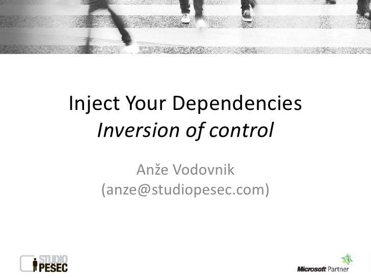 Inject Your Dependencies   Inversion of control        Anže Vodovnik   (anze@studiopesec.com)