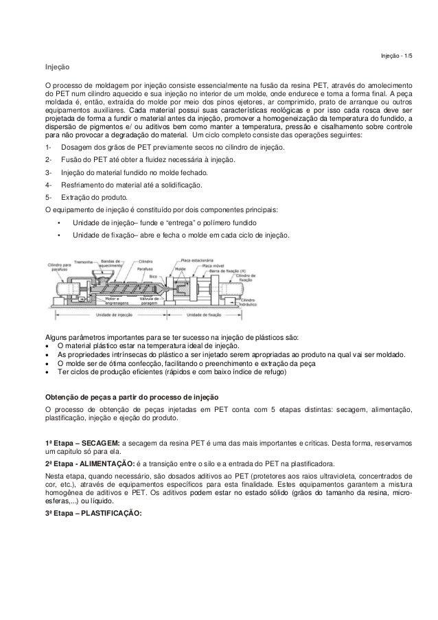 Injeção - 1/5 Injeção O processo de moldagem por injeção consiste essencialmente na fusão da resina PET, através do amolec...