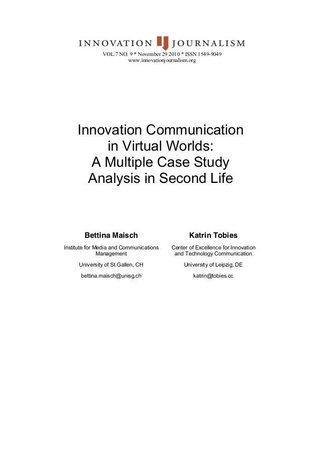 Innovation Communicationin Virtual Worlds:A Multiple Case StudyAnalysis in Second LifeBettina MaischInstitute for Media an...