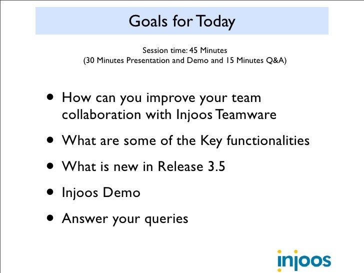Goals for Today                      Session time: 45 Minutes      (30 Minutes Presentation and Demo and 15 Minutes Q&A)  ...