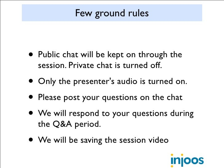 Few ground rules    • Public chat will be kept on through the   session. Private chat is turned off. • Only the presenter'...