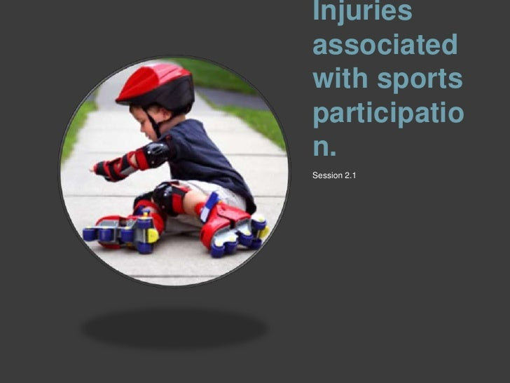 Injuries associated with sports participation. <br />Session 2.1 <br />