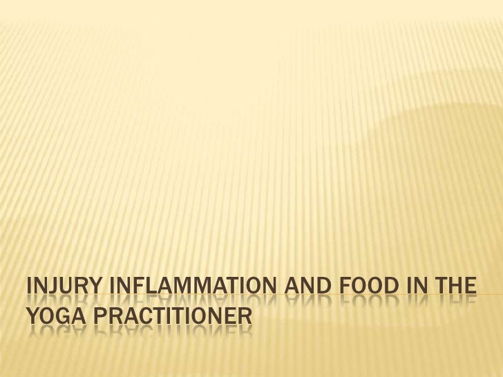 Injury Inflammation and food in the yoga praCTITIONER<br />