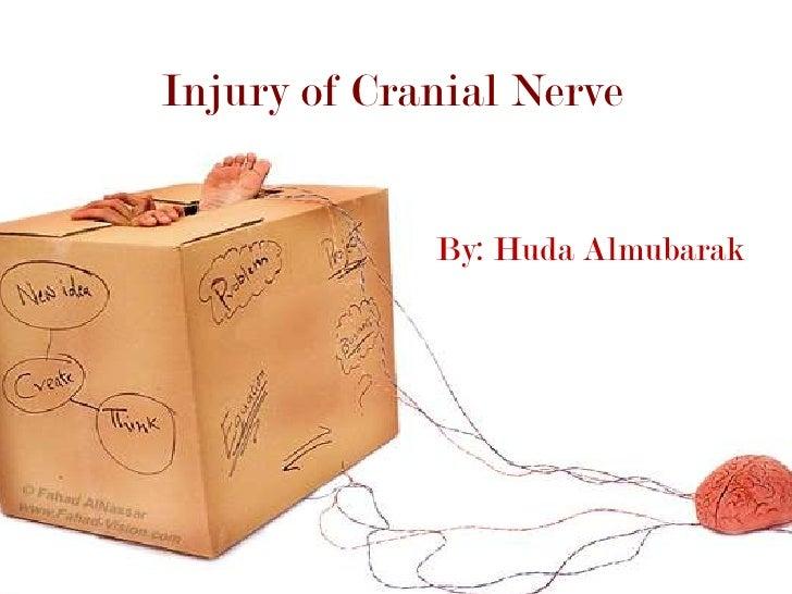 Injury of Cranial Nerve <br />By: Huda Almubarak<br />