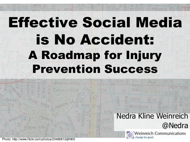 Effective Social Media is No Accident: A Roadmap for Injury Prevention Success Nedra Kline Weinreich @Nedra Photo: http://...