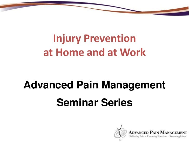 Injury Prevention<br />at Home and at Work<br />Advanced Pain Management<br />Seminar Series<br /><br />