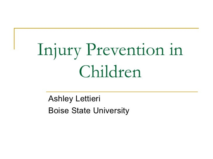 Injury Prevention in Children Ashley Lettieri Boise State University