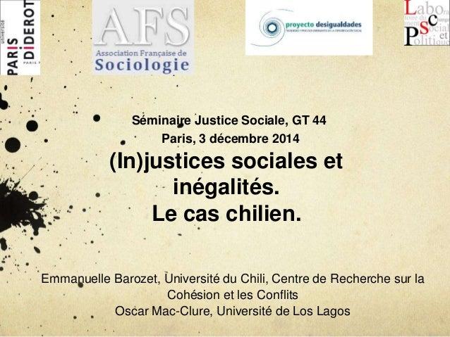 Séminaire Justice Sociale, GT 44  Paris, 3 décembre 2014  (In)justices sociales et  inégalités.  Le cas chilien.  Emmanuel...