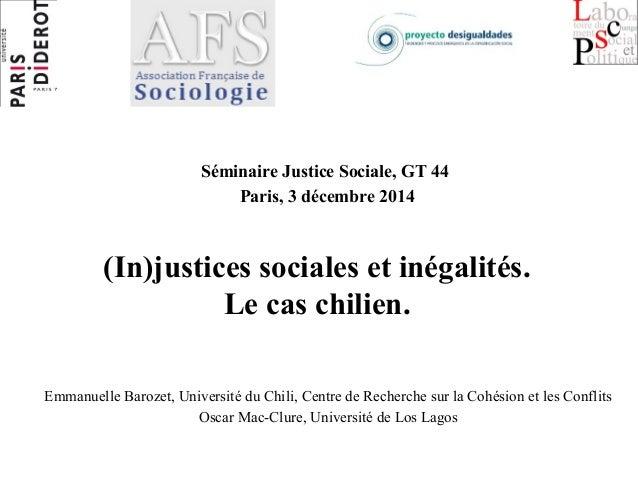 Séminaire Justice Sociale, GT 44  Paris, 3 décembre 2014  (In)justices sociales et inégalités.  Le cas chilien.  Emmanuell...