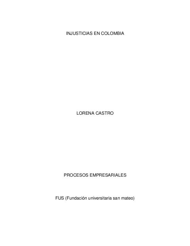 INJUSTICIAS EN COLOMBIA LORENA CASTRO PROCESOS EMPRESARIALES FUS (Fundación universitaria san mateo)