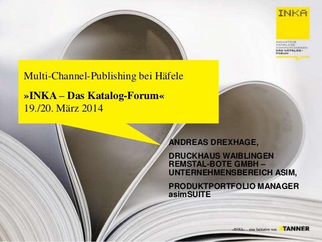 © 2014 - asim Multi-Channel-Publishing bei Häfele »INKA – Das Katalog-Forum« 19./20. März 2014 ANDREAS DREXHAGE, DRUCKHAUS...