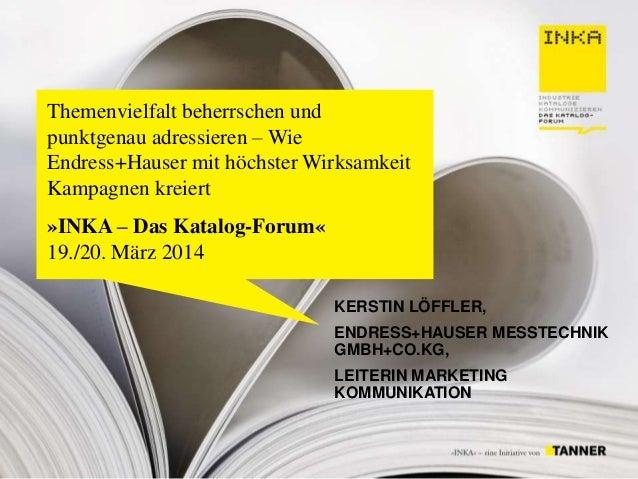 20.03.2014 Themenvielfalt beherrschen und punktgenau adressieren – Wie Endress+Hauser mit höchster Wirksamkeit Kampagnen k...