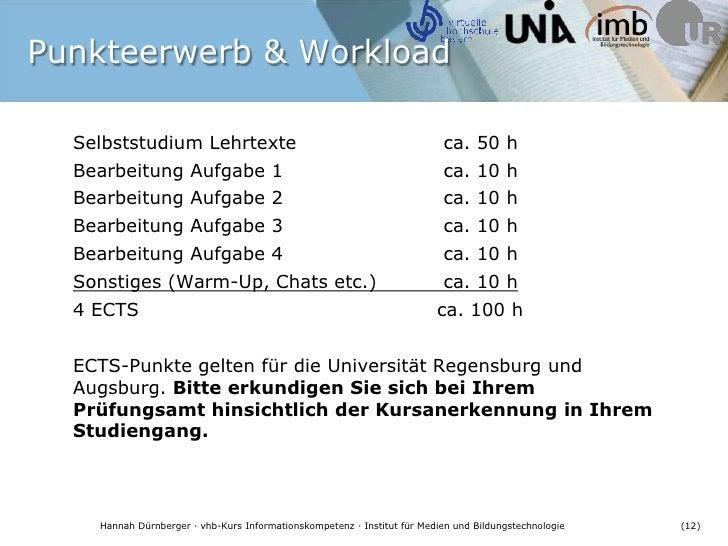 Punkteerwerb & Workload<br />Selbststudium Lehrtexte ca. 50 h<br />Bearbeitung Aufgabe 1 ca. 10 h<br />Bearbeitung Au...