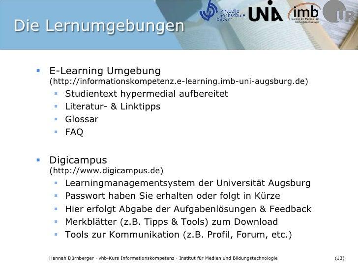 Die Lernumgebungen<br />E-Learning Umgebung (http://informationskompetenz.e-learning.imb-uni-augsburg.de)<br />Studientext...