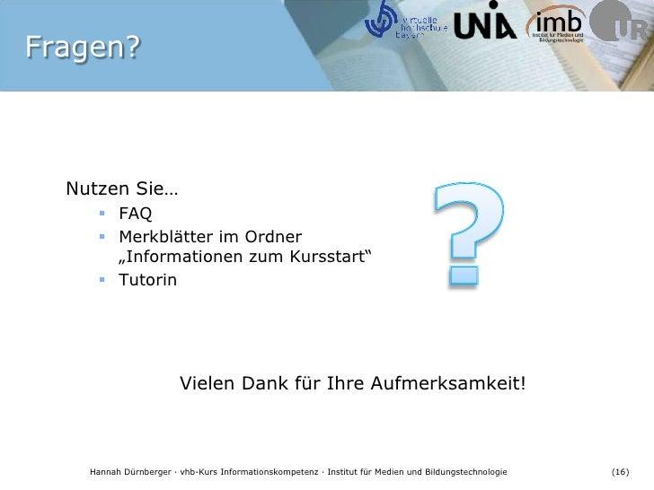 """Fragen?<br />Nutzen Sie…<br />FAQ<br />Merkblätter im Ordner """"Informationen zum Kursstart""""<br />Tutorin<br />Vielen Dank f..."""