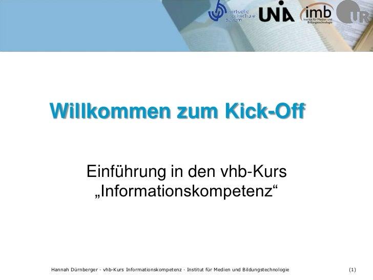 """Willkommen zum Kick-Off              Einführung in den vhb-Kurs               """"Informationskompetenz""""Hannah Dürnberger · v..."""
