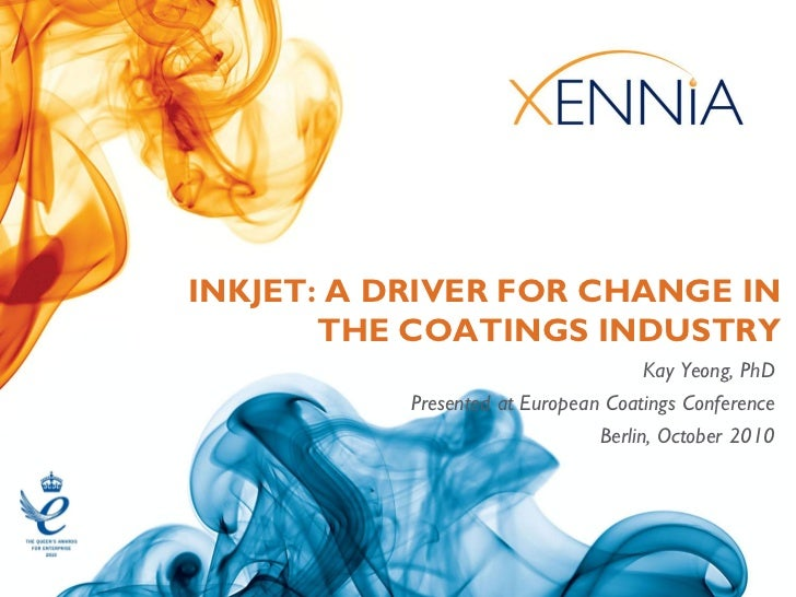 INKJET: A DRIVER FOR CHANGE IN       THE COATINGS INDUSTRY                                     Kay Yeong, PhD           Pr...