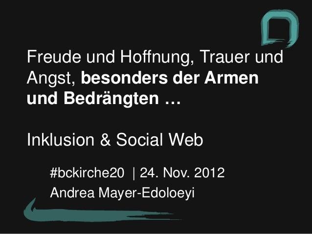 Freude und Hoffnung, Trauer undAngst, besonders der Armenund Bedrängten …Inklusion & Social Web  #bckirche20 | 24. Nov. 20...