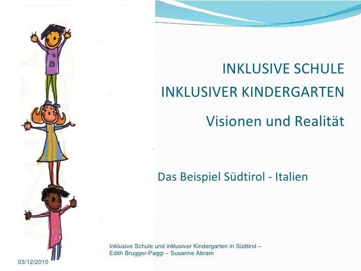 Das Beispiel Südtirol - Italien 03/12/2010 Inklusive Schule und inklusiver Kindergarten in Südtirol –  Edith Brugger-Paggi...