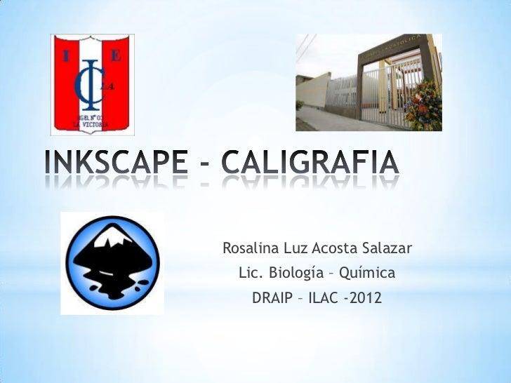 Rosalina Luz Acosta Salazar  Lic. Biología – Química    DRAIP – ILAC -2012