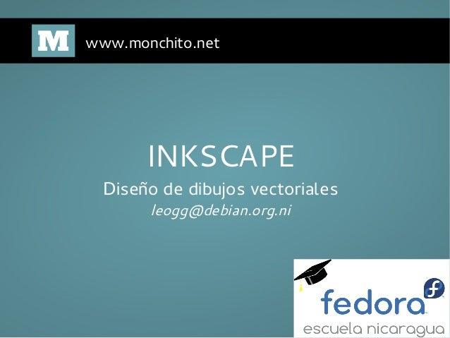 www.monchito.netINKSCAPEDiseño de dibujos vectorialesleogg@debian.org.ni