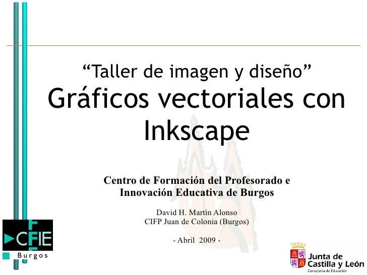 """"""" Taller de imagen y diseño"""" Gráficos vectoriales con Inkscape Centro de Formación del Profesorado e Innovación Educativa ..."""