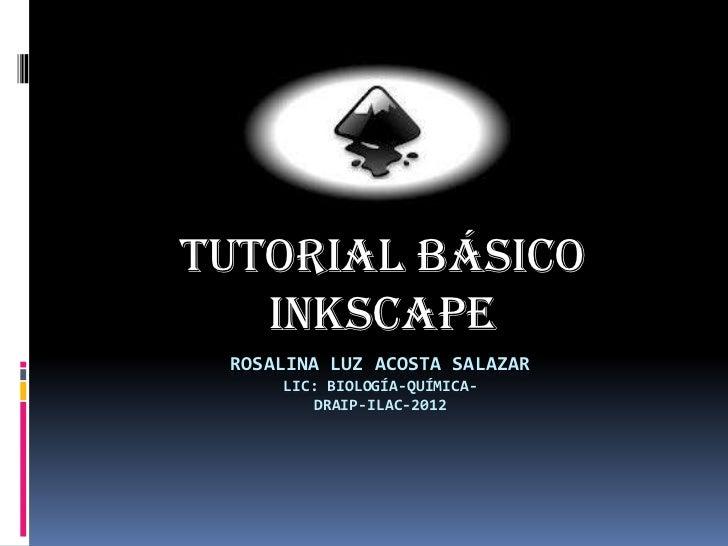 TUTORIAL BÁSICO   INKSCAPE ROSALINA LUZ ACOSTA SALAZAR     LIC: BIOLOGÍA-QUÍMICA-        DRAIP-ILAC-2012