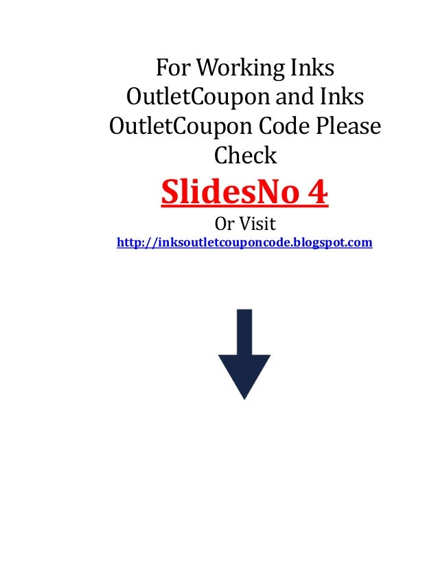 For Working Inks OutletCoupon and Inks OutletCoupon Code Please Check  SlidesNo 4 Or Visit http://inksoutletcouponcode.blo...