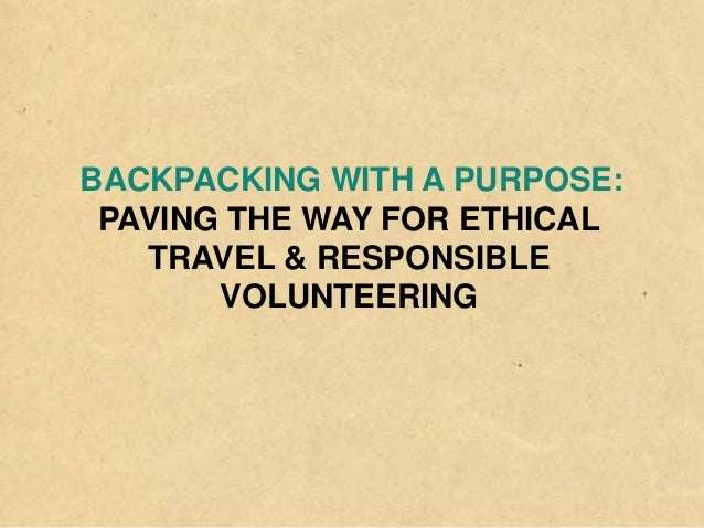 BACKPACKING WITH A PURPOSE: PAVING THE WAY FOR ETHICAL TRAVEL & RESPONSIBLE VOLUNTEERING