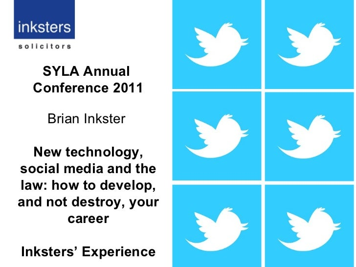 SYLA Annual  Conference 2011 Brian Inkster  New technology, social media and the law: how to develop, and not destroy, you...