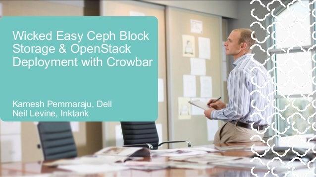 Wicked Easy Ceph BlockStorage & OpenStackDeployment with CrowbarKamesh Pemmaraju, DellNeil Levine, Inktank