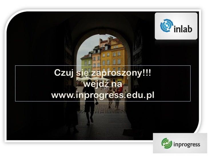 Poczuj się zaproszony wejdź na   Czuj się zaproszony!!!          wejdź nawww.inprogress.edu.pl  www.inprogress.edu.pl