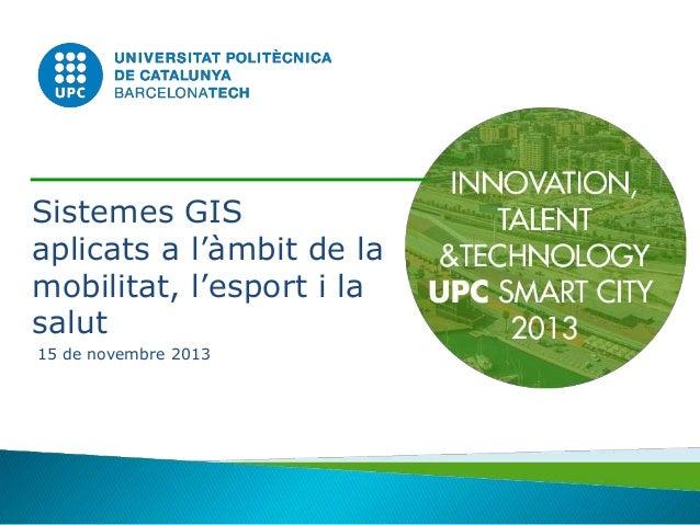 Sistemes GIS aplicats a l'àmbit de la mobilitat, l'esport i la salut 15 de novembre 2013