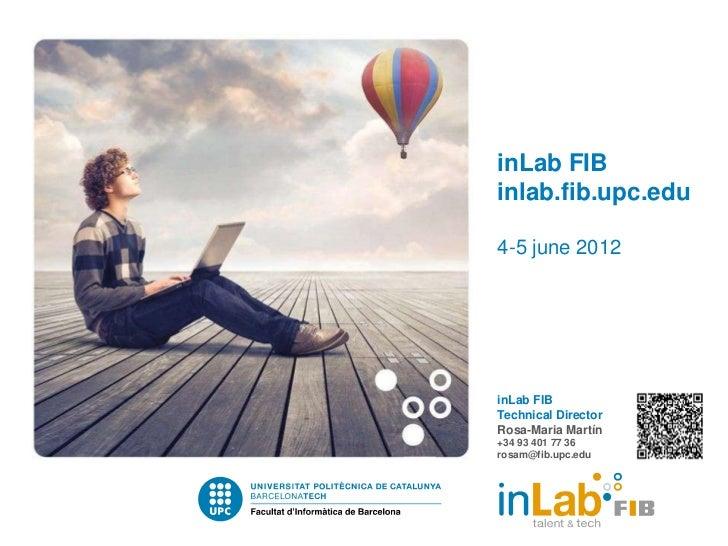 inLab FIBinlab.fib.upc.edu4-5 june 2012inLab FIBTechnical DirectorRosa-Maria Martín+34 93 401 77 36rosam@fib.upc.edu