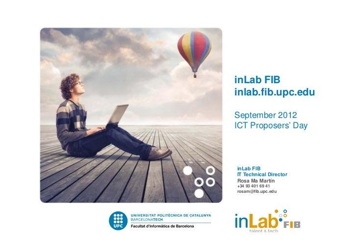 inLab FIBinlab.fib.upc.eduSeptember 2012ICT Proposers' DayinLab FIBIT Technical DirectorRosa Ma Martín+34 93 401 69 41rosa...