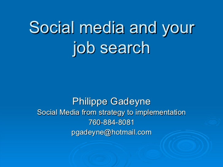 Social media and your job search Philippe Gadeyne Social Media from strategy to implementation 760-884-8081 [email_address]