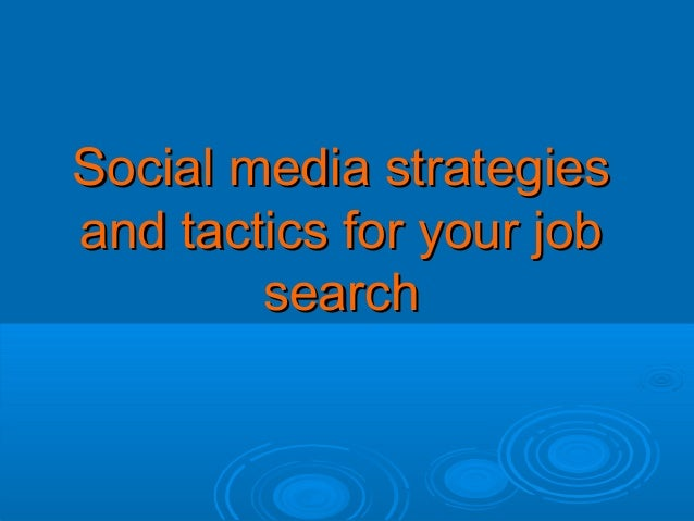 Social media strategiesSocial media strategiesand tactics for your joband tactics for your jobsearchsearch
