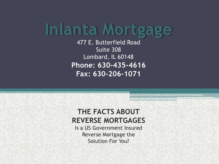 Inlanta Mortgage477 E. Butterfield RoadSuite 308Lombard, IL 60148Phone: 630-435-4616Fax: 630-206-1071THE FACTS ABOUTREVERS...