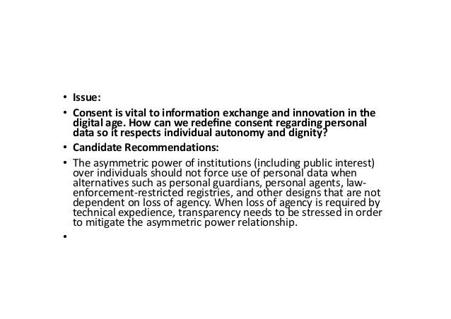 • Issue: • Consent is vital to information exchange and innovation in the digital age. How can we redefine consent regardin...