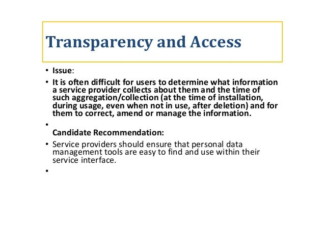 Transparency and Access • Issue: • It is often difficult for users to determine what information a service provider collec...