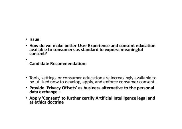 • Issue: • How do we make better User Experience and consent education available to consumers as standard to express meani...