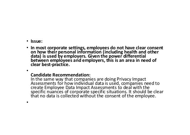 • Issue: • In most corporate settings, employees do not have clear consent on how their personal information (including he...