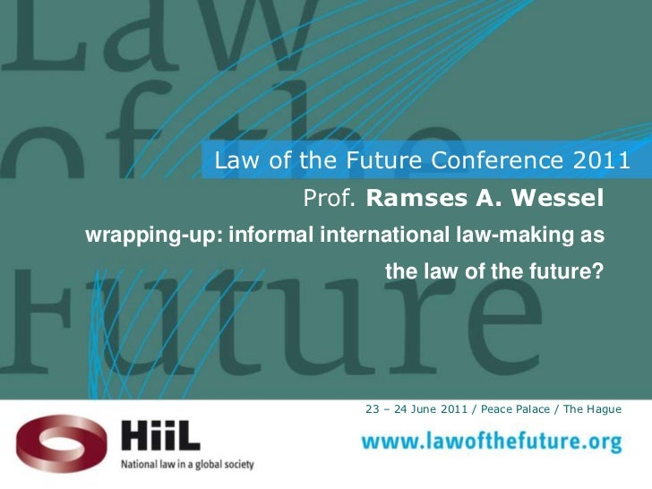 Prof. Ramses A. Wessel<br />wrapping-up: informalinternationallaw-making as the law of the future?<br />