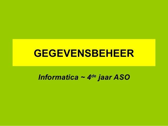 GEGEVENSBEHEER Informatica ~ 4de jaar ASO
