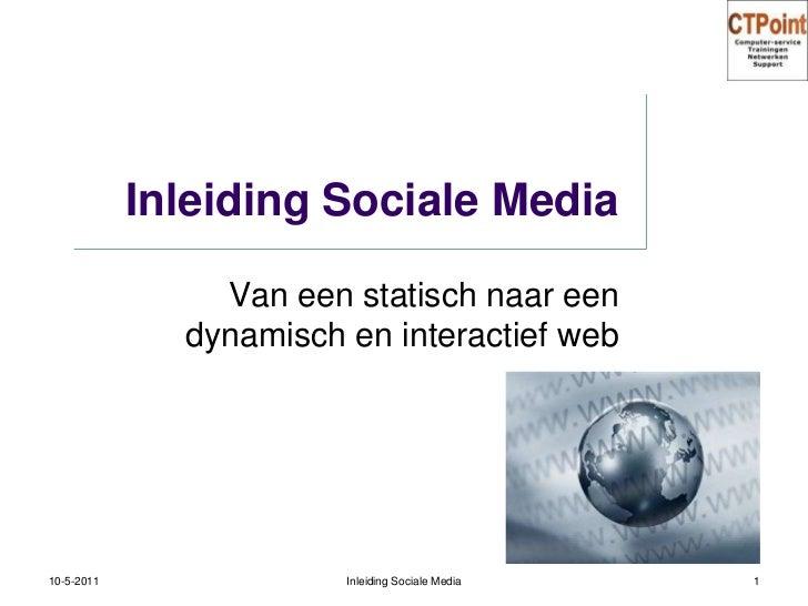 Inleiding Sociale Media<br />Van een statisch naar een dynamisch en interactief web<br />31-3-2011<br />1<br />Inleiding S...