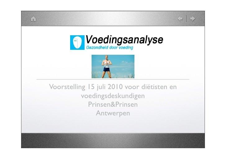 Voorstelling 15 juli 2010 voor diëtisten en            voedingsdeskundigen              Prinsen&Prinsen                 An...