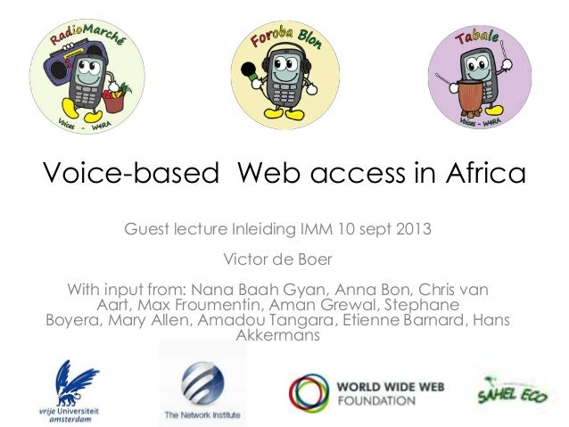 Voice-based Web access in Africa Guest lecture Inleiding IMM 10 sept 2013 Victor de Boer With input from: Nana Baah Gyan, ...